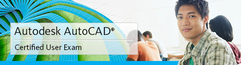 Autodesk AutoCAD® Certified User Exam
