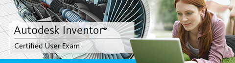 Autodesk Inventor® Certified User Exam